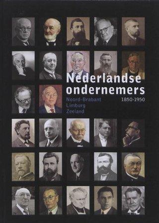 Nederlandse ondernemers 1850-1950, Noord-Brabant, Limburg, Zeeland